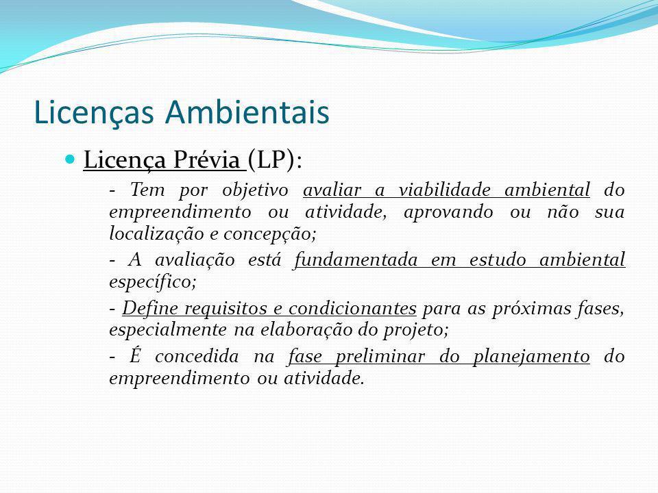 Licenças Ambientais Licença Prévia (LP): - Tem por objetivo avaliar a viabilidade ambiental do empreendimento ou atividade, aprovando ou não sua local