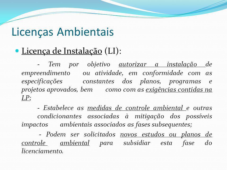 Licenças Ambientais Licença de Instalação (LI): - Tem por objetivo autorizar a instalação de empreendimento ou atividade, em conformidade com as espec