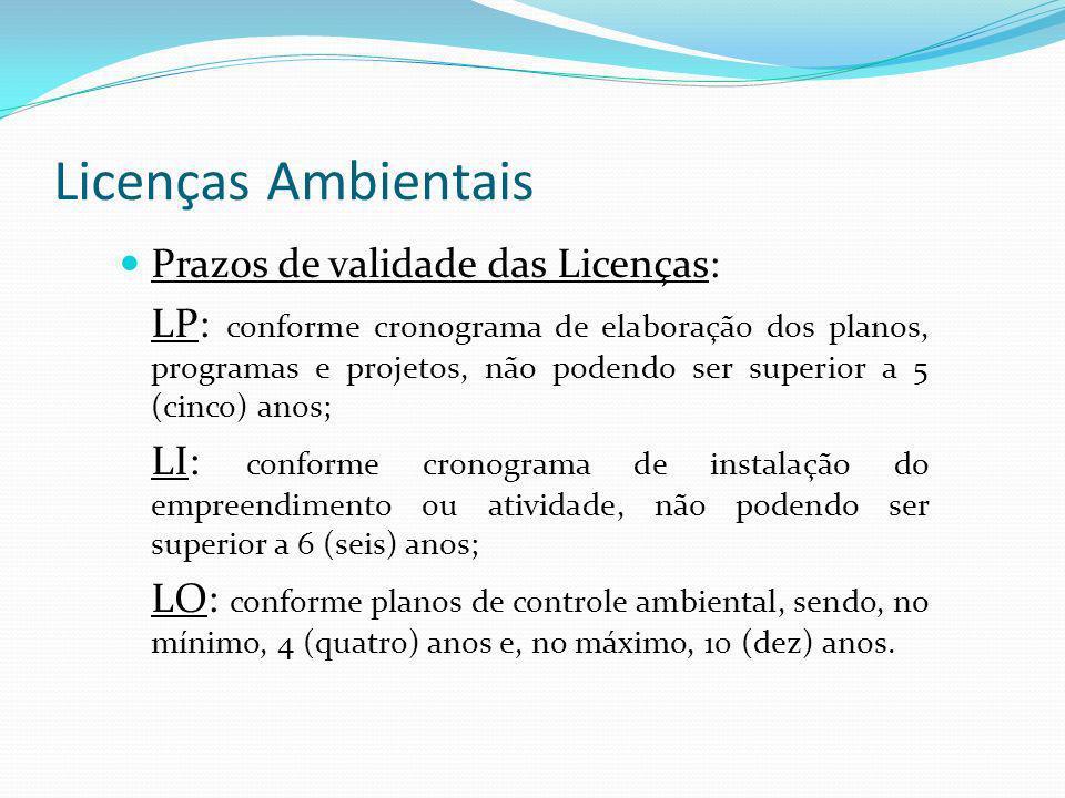 Licenças Ambientais Prazos de validade das Licenças: LP: conforme cronograma de elaboração dos planos, programas e projetos, não podendo ser superior