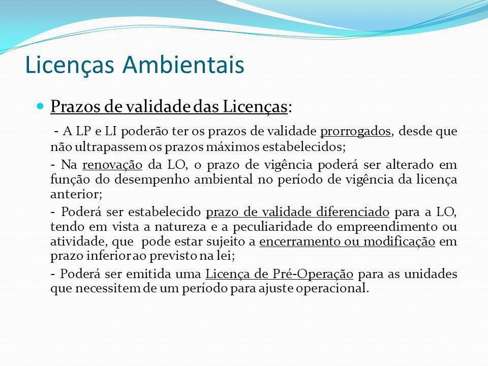 Licenças Ambientais Prazos de validade das Licenças: - A LP e LI poderão ter os prazos de validade prorrogados, desde que não ultrapassem os prazos má
