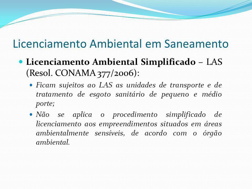 Licenciamento Ambiental em Saneamento Licenciamento Ambiental Simplificado – LAS (Resol. CONAMA 377/2006): Ficam sujeitos ao LAS as unidades de transp