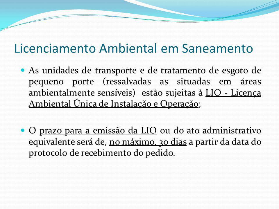 Licenciamento Ambiental em Saneamento As unidades de transporte e de tratamento de esgoto de pequeno porte (ressalvadas as situadas em áreas ambiental