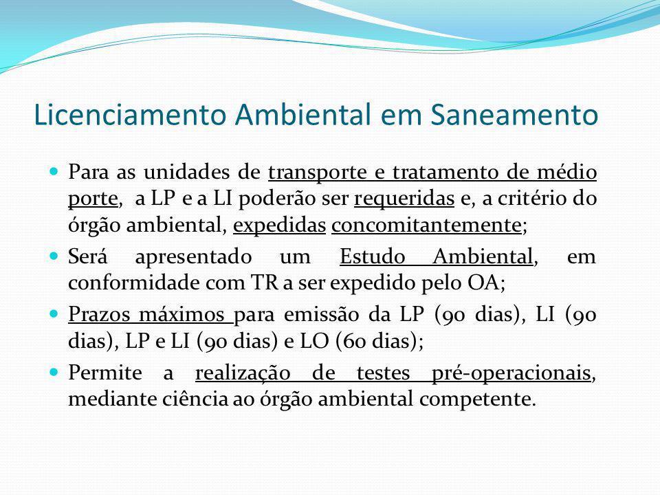 Licenciamento Ambiental em Saneamento Para as unidades de transporte e tratamento de médio porte, a LP e a LI poderão ser requeridas e, a critério do