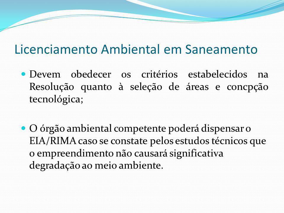 Licenciamento Ambiental em Saneamento Devem obedecer os critérios estabelecidos na Resolução quanto à seleção de áreas e concpção tecnológica; O órgão