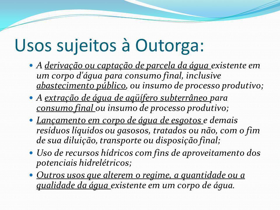 Usos sujeitos à Outorga: A derivação ou captação de parcela da água existente em um corpo d'água para consumo final, inclusive abastecimento público,