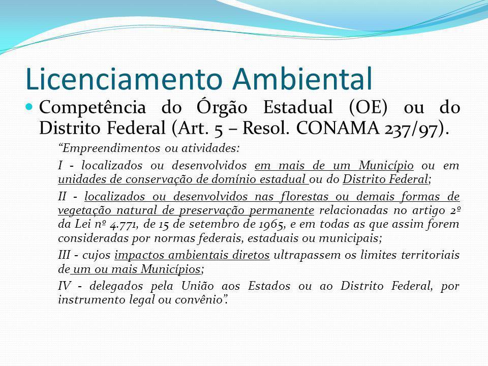 Licenciamento Ambiental Competência do Órgão Estadual (OE) ou do Distrito Federal (Art. 5 – Resol. CONAMA 237/97). Empreendimentos ou atividades: I -