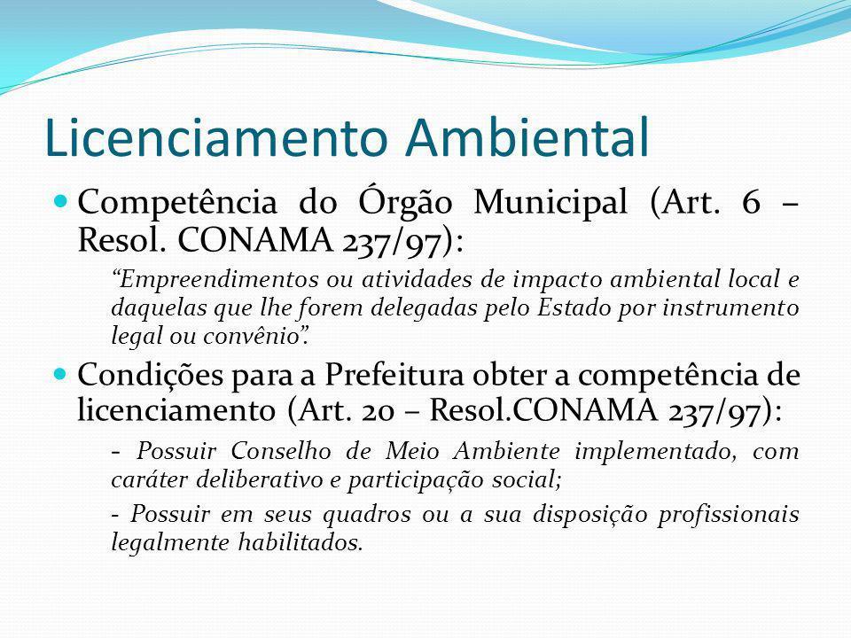 Licenciamento Ambiental Competência do Órgão Municipal (Art. 6 – Resol. CONAMA 237/97): Empreendimentos ou atividades de impacto ambiental local e daq