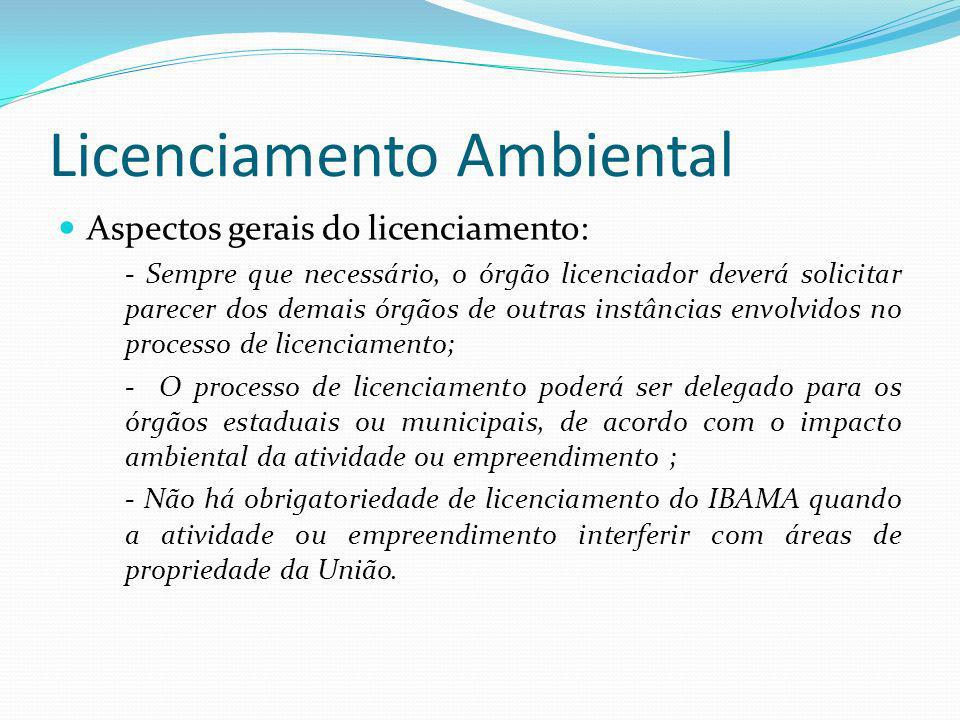 Licenciamento Ambiental Aspectos gerais do licenciamento: - Sempre que necessário, o órgão licenciador deverá solicitar parecer dos demais órgãos de o