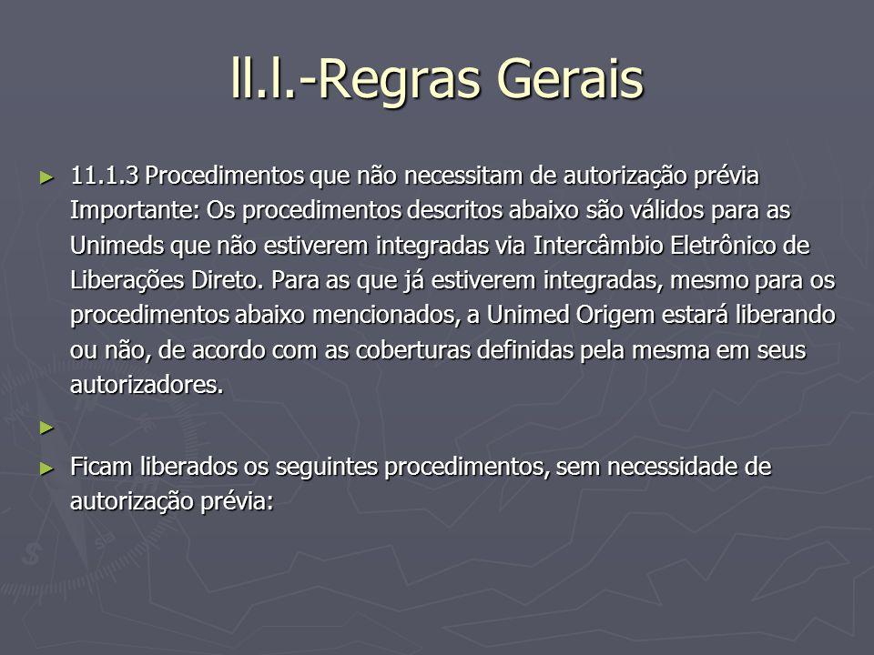 ll.l.-Regras Gerais 11.1.3 Procedimentos que não necessitam de autorização prévia Importante: Os procedimentos descritos abaixo são válidos para as Un