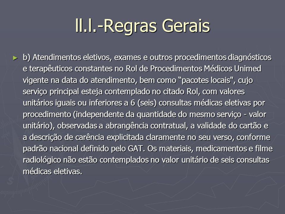 ll.l.-Regras Gerais b) Atendimentos eletivos, exames e outros procedimentos diagnósticos e terapêuticos constantes no Rol de Procedimentos Médicos Uni