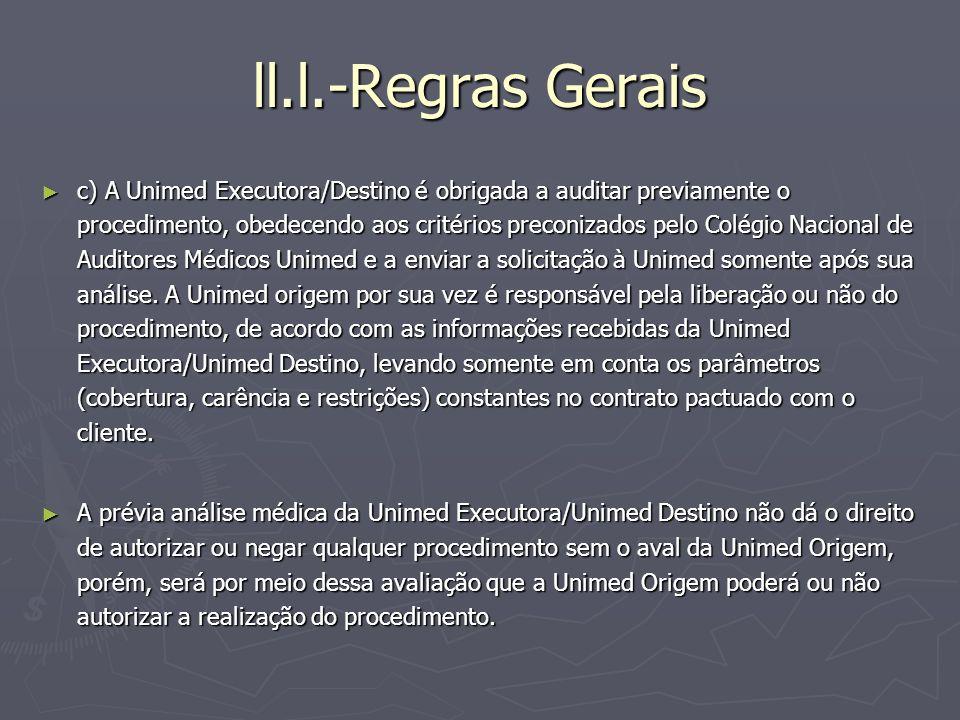 ll.l.-Regras Gerais c) A Unimed Executora/Destino é obrigada a auditar previamente o procedimento, obedecendo aos critérios preconizados pelo Colégio