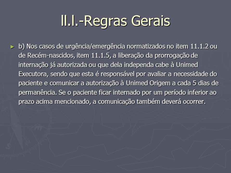 ll.l.-Regras Gerais b) Nos casos de urgência/emergência normatizados no item 11.1.2 ou de Recém-nascidos, item 11.1.5, a liberação da prorrogação de i