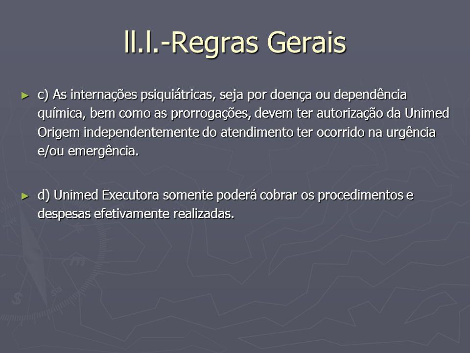 ll.l.-Regras Gerais c) As internações psiquiátricas, seja por doença ou dependência química, bem como as prorrogações, devem ter autorização da Unimed