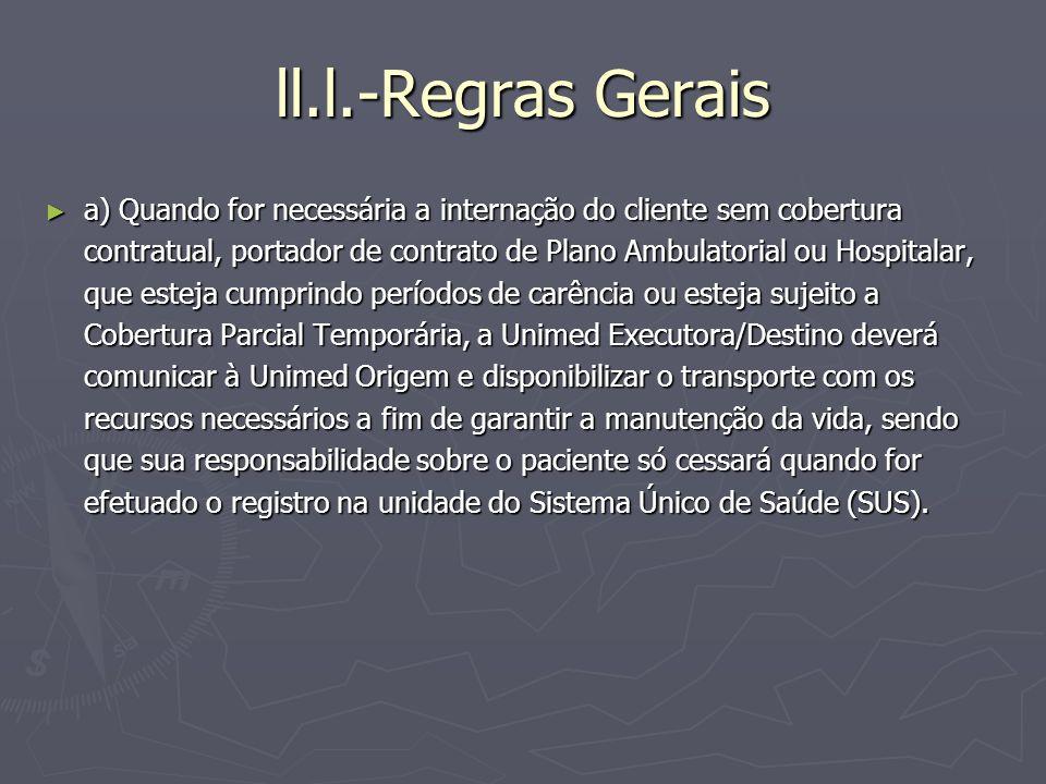 ll.l.-Regras Gerais a) Quando for necessária a internação do cliente sem cobertura contratual, portador de contrato de Plano Ambulatorial ou Hospitala
