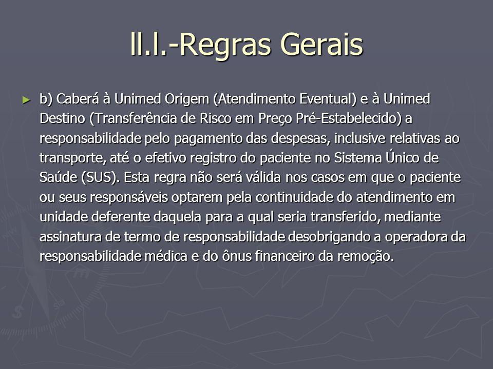 ll.l.-Regras Gerais b) Caberá à Unimed Origem (Atendimento Eventual) e à Unimed Destino (Transferência de Risco em Preço Pré-Estabelecido) a responsab