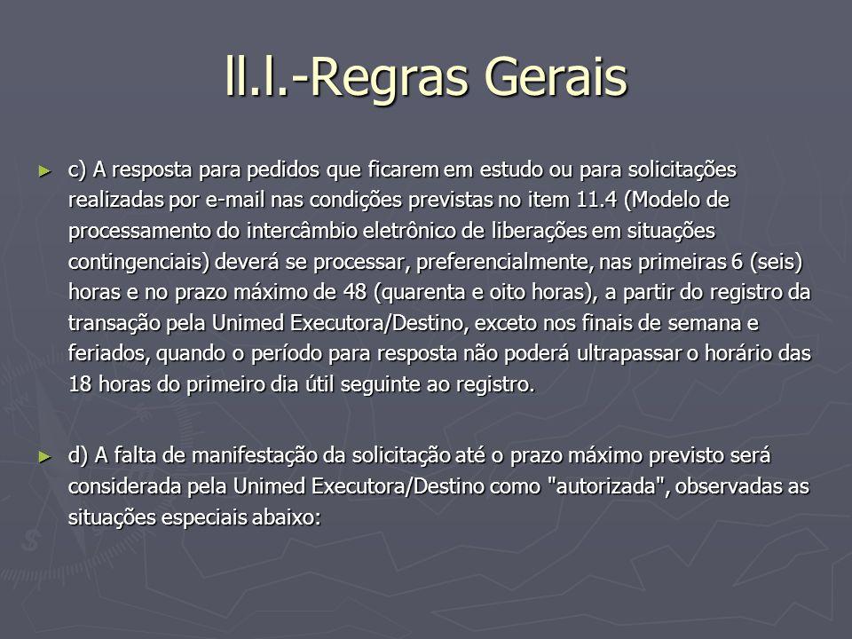 ll.l.-Regras Gerais c) A resposta para pedidos que ficarem em estudo ou para solicitações realizadas por e-mail nas condições previstas no item 11.4 (