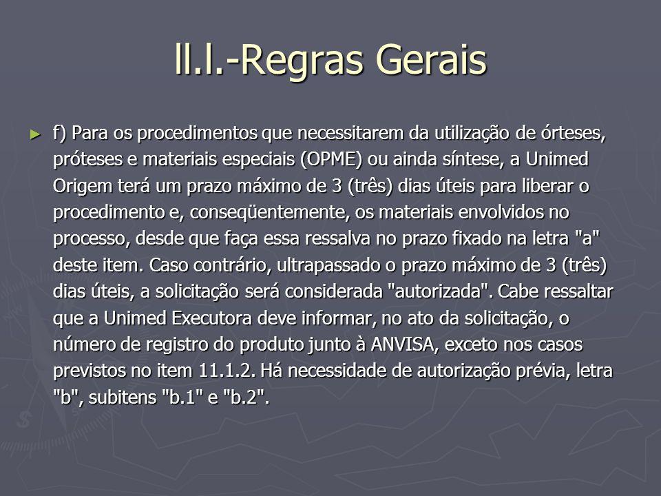 ll.l.-Regras Gerais f) Para os procedimentos que necessitarem da utilização de órteses, próteses e materiais especiais (OPME) ou ainda síntese, a Unim
