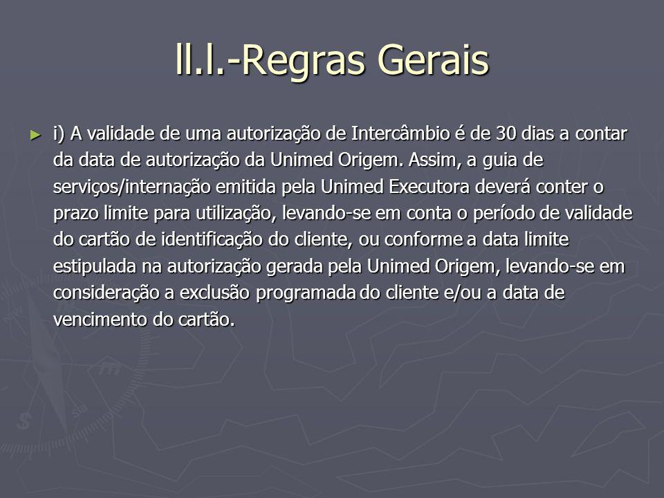 ll.l.-Regras Gerais i) A validade de uma autorização de Intercâmbio é de 30 dias a contar da data de autorização da Unimed Origem. Assim, a guia de se