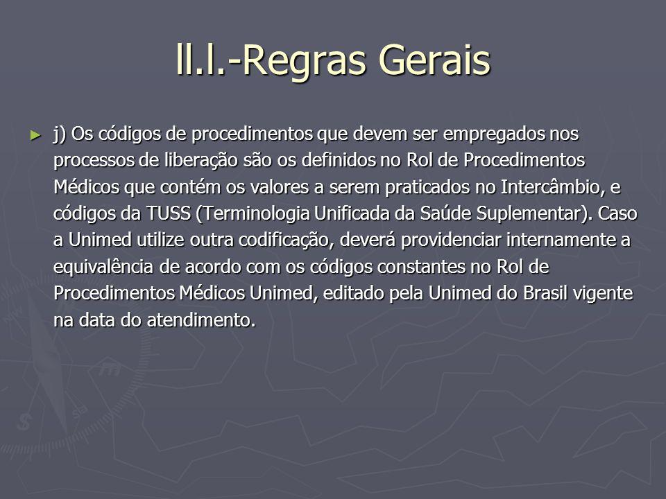 ll.l.-Regras Gerais j) Os códigos de procedimentos que devem ser empregados nos processos de liberação são os definidos no Rol de Procedimentos Médico