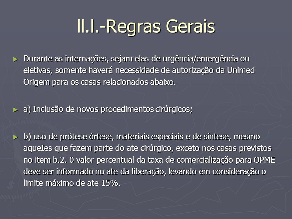 ll.l.-Regras Gerais Durante as internações, sejam elas de urgência/emergência ou eletivas, somente haverá necessidade de autorização da Unimed Origem