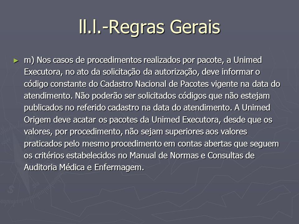 ll.l.-Regras Gerais m) Nos casos de procedimentos realizados por pacote, a Unimed Executora, no ato da solicitação da autorização, deve informar o cód