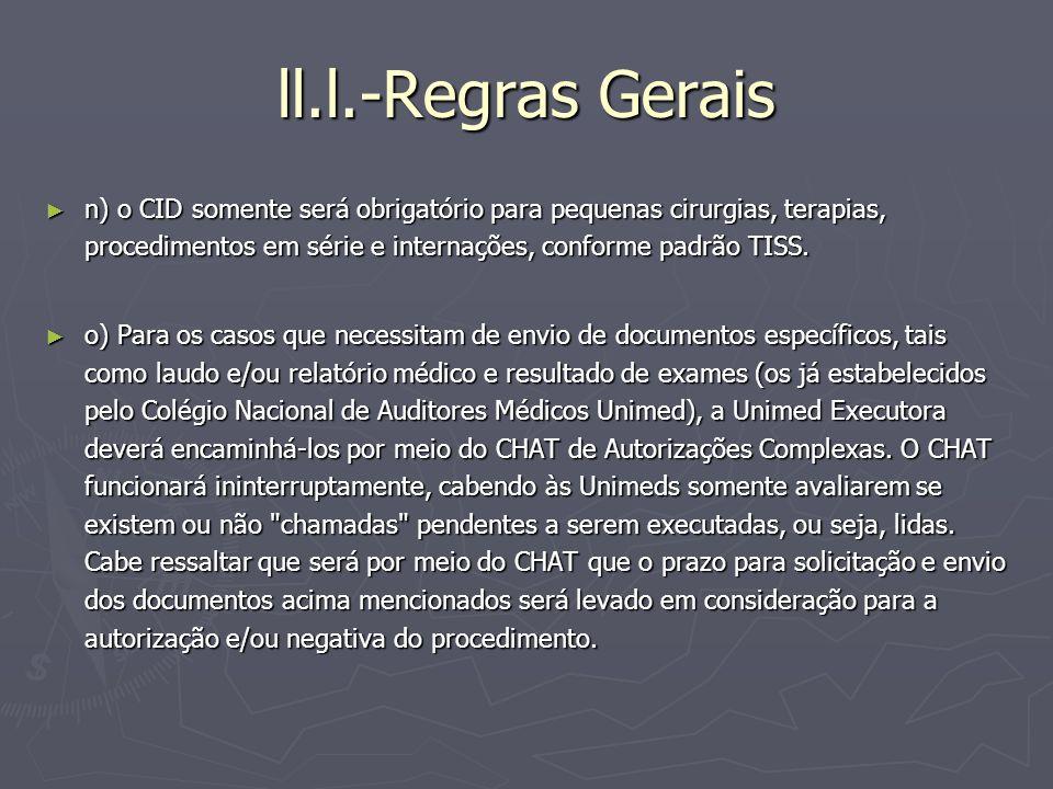ll.l.-Regras Gerais n) o CID somente será obrigatório para pequenas cirurgias, terapias, procedimentos em série e internações, conforme padrão TISS. n