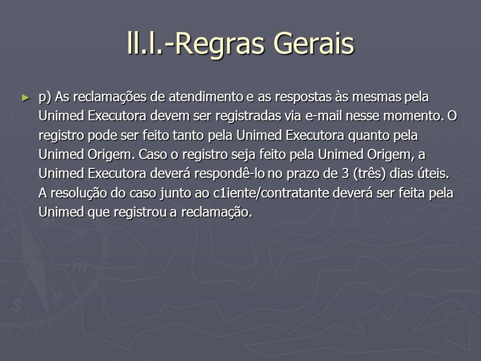 ll.l.-Regras Gerais p) As reclamações de atendimento e as respostas às mesmas pela Unimed Executora devem ser registradas via e-mail nesse momento. O