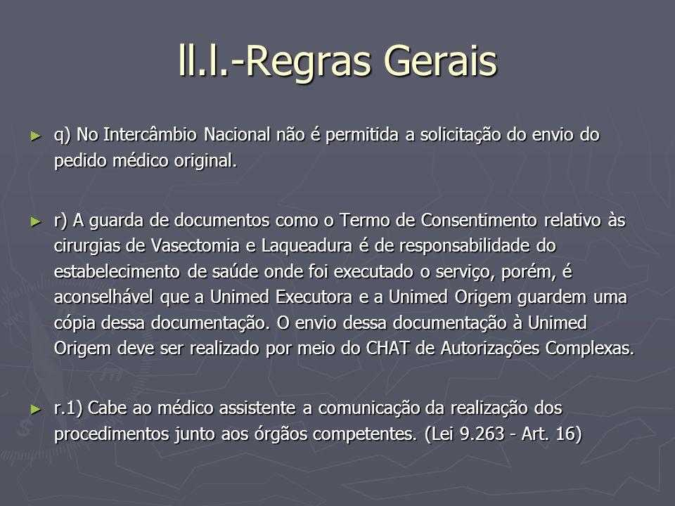 ll.l.-Regras Gerais q) No Intercâmbio Nacional não é permitida a solicitação do envio do pedido médico original. q) No Intercâmbio Nacional não é perm