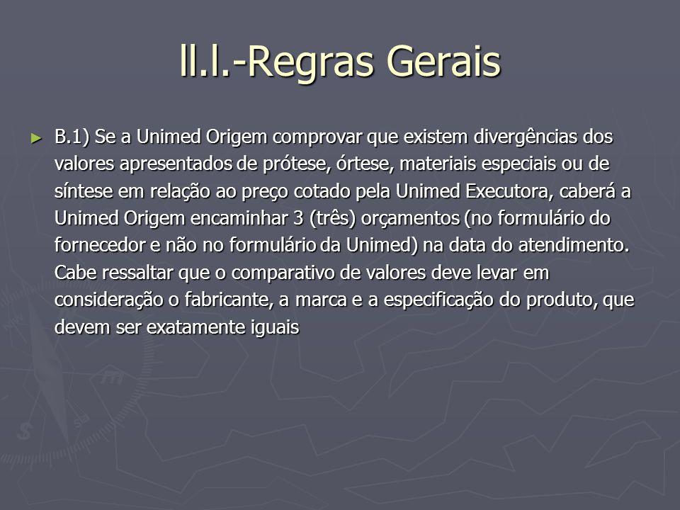 ll.l.-Regras Gerais B.1) Se a Unimed Origem comprovar que existem divergências dos valores apresentados de prótese, órtese, materiais especiais ou de