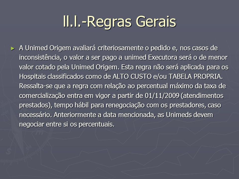 ll.l.-Regras Gerais A Unimed Origem avaliará criteriosamente o pedido e, nos casos de inconsistência, o valor a ser pago a unimed Executora será o de