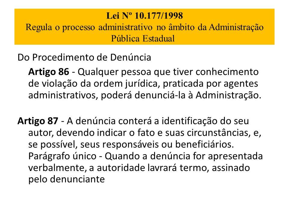 Lei Nº 10.177/1998 Regula o processo administrativo no âmbito da Administração Pública Estadual Do Procedimento de Denúncia Artigo 86 - Qualquer pesso