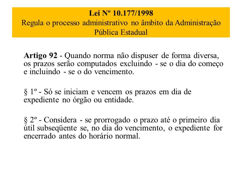 Lei Nº 10.177/1998 Regula o processo administrativo no âmbito da Administração Pública Estadual Artigo 92 - Quando norma não dispuser de forma diversa