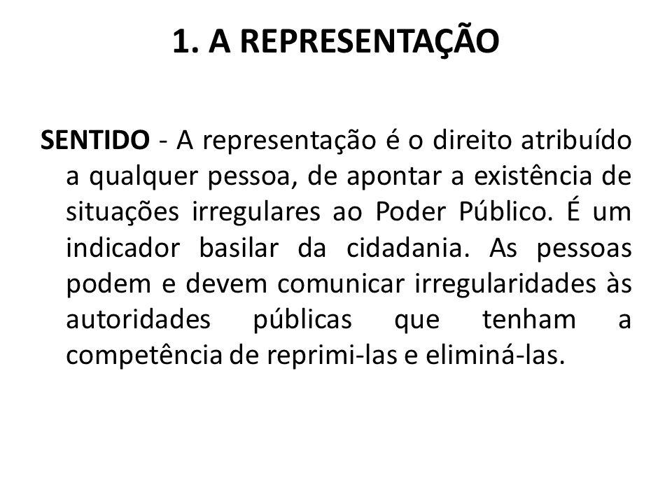 1. A REPRESENTAÇÃO SENTIDO - A representação é o direito atribuído a qualquer pessoa, de apontar a existência de situações irregulares ao Poder Públic