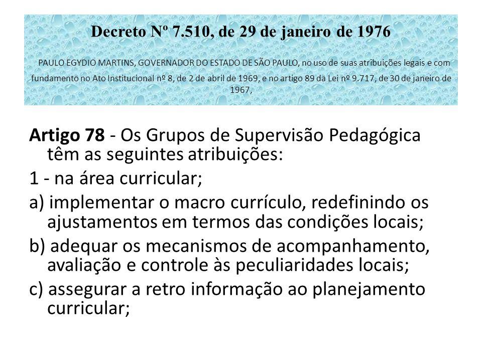 Decreto Nº 7.510, de 29 de janeiro de 1976 PAULO EGYDIO MARTINS, GOVERNADOR DO ESTADO DE SÃO PAULO, no uso de suas atribuições legais e com fundamento
