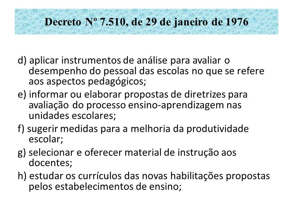 Decreto Nº 7.510, de 29 de janeiro de 1976 d) aplicar instrumentos de análise para avaliar o desempenho do pessoal das escolas no que se refere aos as