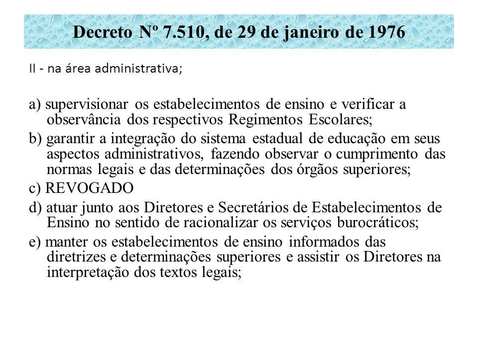 II - na área administrativa; a) supervisionar os estabelecimentos de ensino e verificar a observância dos respectivos Regimentos Escolares; b) garanti
