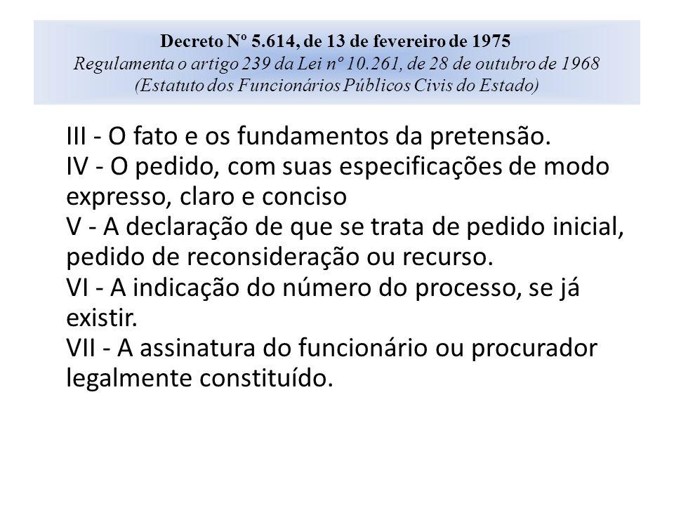 III - O fato e os fundamentos da pretensão. IV - O pedido, com suas especificações de modo expresso, claro e conciso V - A declaração de que se trata