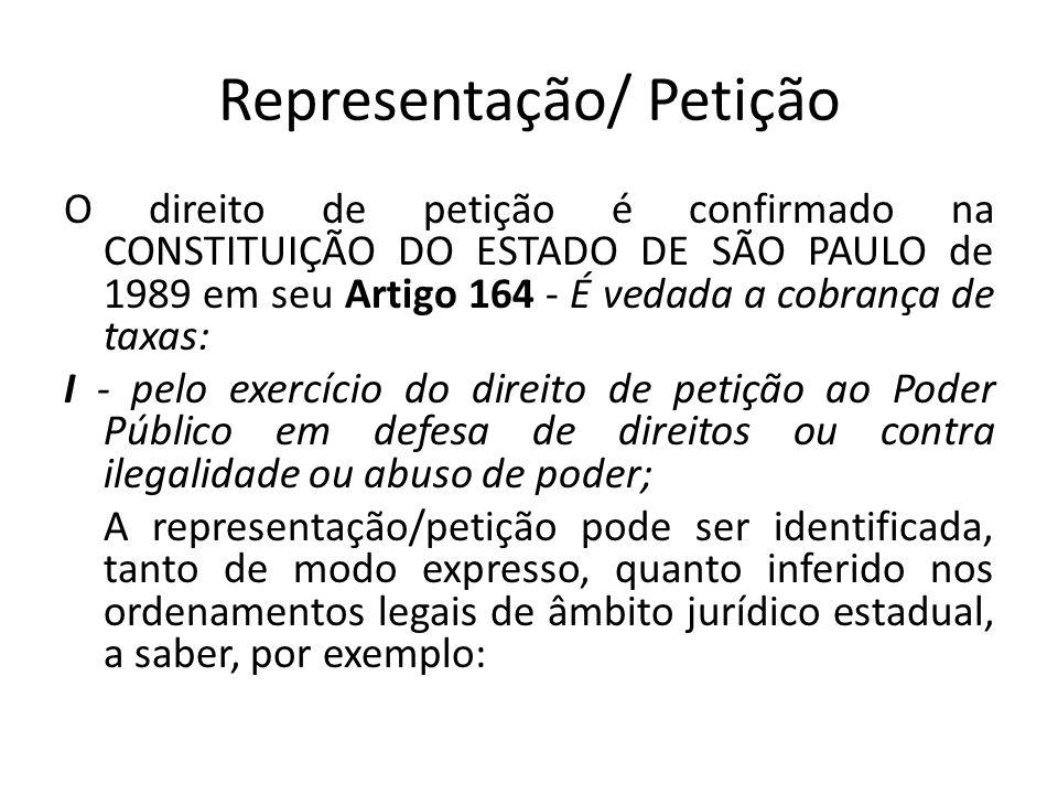 Representação/ Petição O direito de petição é confirmado na CONSTITUIÇÃO DO ESTADO DE SÃO PAULO de 1989 em seu Artigo 164 - É vedada a cobrança de tax