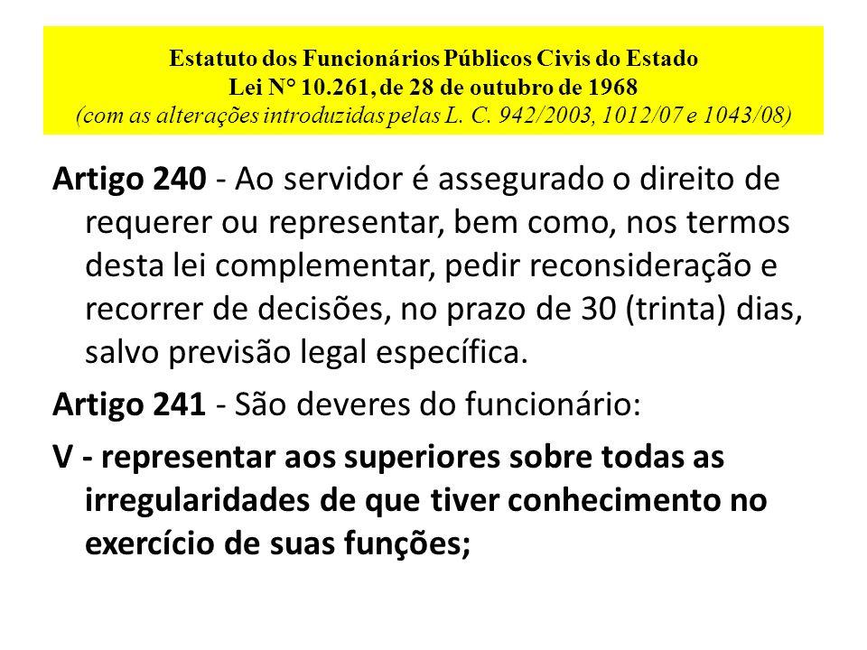 Decreto Nº 5.614, de 13 de fevereiro de 1975 Regulamenta o artigo 239 da Lei nº 10.261, de 28 de outubro de 1968 (Estatuto dos Funcionários Públicos Civis do Estado) Artigo 1º - O direito de petição de que trata o artigo 239 da Lei nº 10.261, de 28 de outubro de 1968, será exercido por meio de pedidos iniciais, pedidos de reconsideração e recursos, manifestados em petição escrita, que conterá: I - A indicação da autoridade à qual é dirigida.