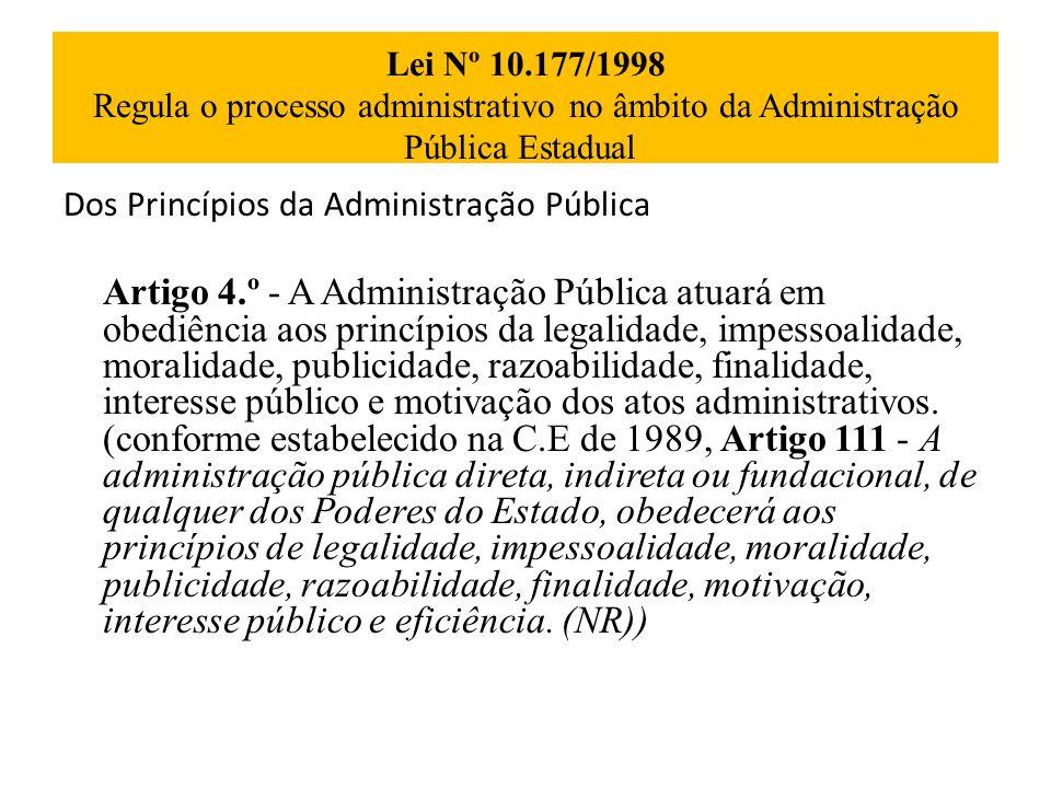 Lei Nº 10.177/1998 Regula o processo administrativo no âmbito da Administração Pública Estadual Dos Princípios da Administração Pública Artigo 4.º - A