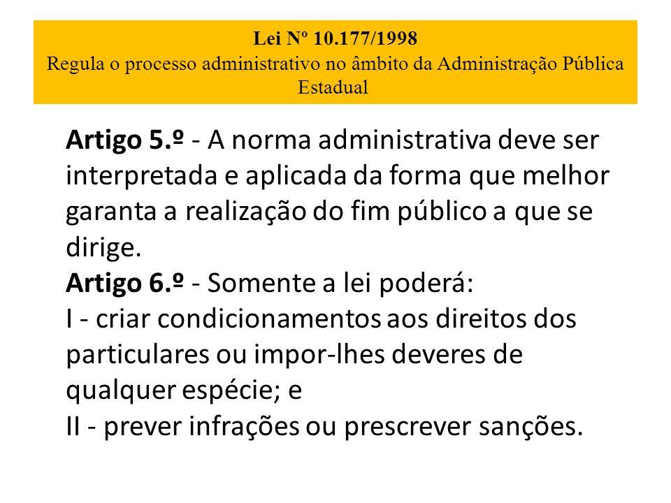 Lei Nº 10.177/1998 Regula o processo administrativo no âmbito da Administração Pública Estadual Artigo 5.º - A norma administrativa deve ser interpret