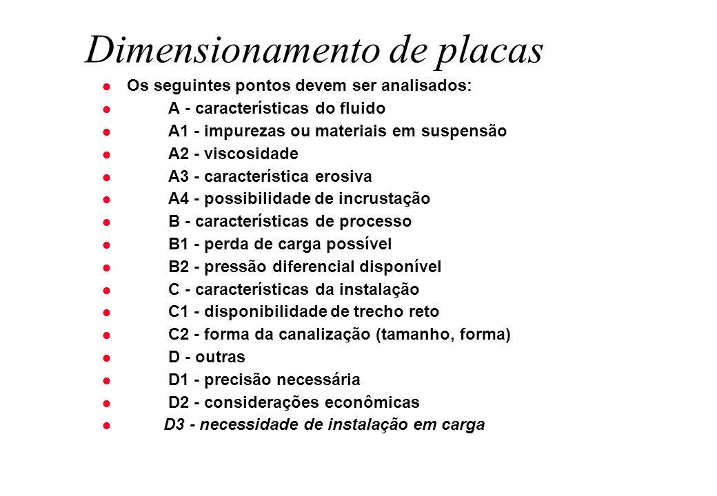 Dimensionamento de placas l Os seguintes pontos devem ser analisados: l A - características do fluido l A1 - impurezas ou materiais em suspensão l A2