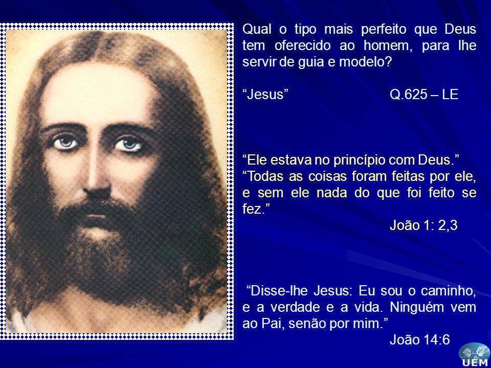 Qual o tipo mais perfeito que Deus tem oferecido ao homem, para lhe servir de guia e modelo? JesusQ.625 – LE Ele estava no princípio com Deus. Todas a