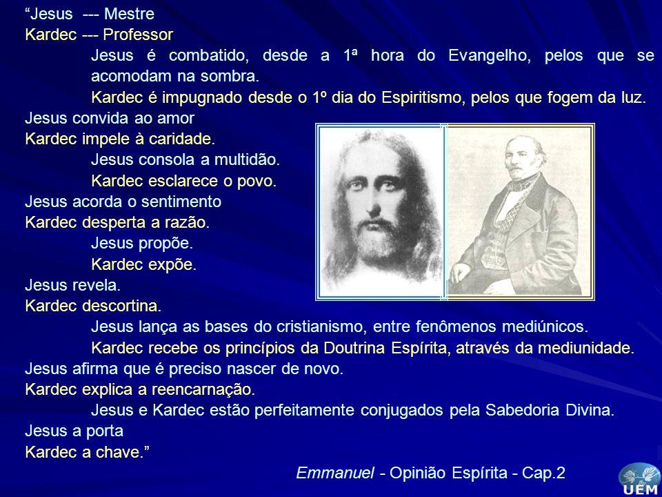 Jesus --- Mestre Kardec --- Professor Jesus é combatido, desde a 1ª hora do Evangelho, pelos que se acomodam na sombra. Kardec é impugnado desde o 1º