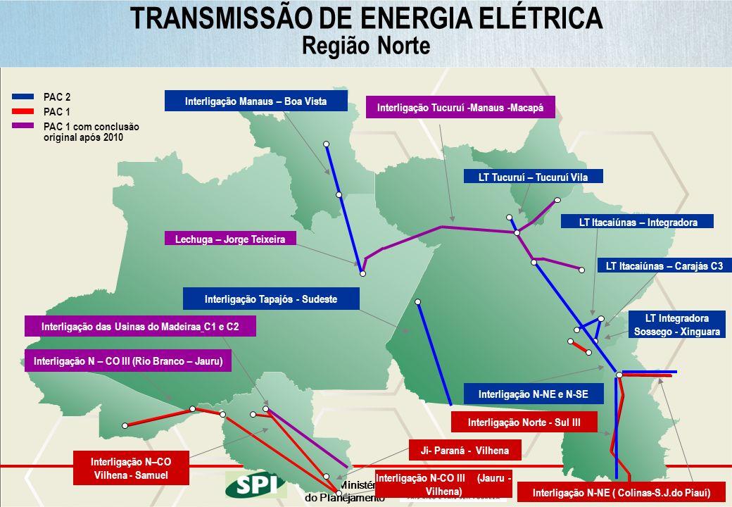Ministério do Planejamento Interligação Tucuruí -Manaus -Macapá Interligação Norte - Sul III Interligação das Usinas do Madeiraa C1 e C2 Lechuga – Jor