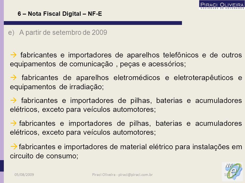 e) A partir de setembro de 2009 fabricantes e importadores de equipamentos transmissores de comunicação, peças e acessórios; fabricantes e importadore