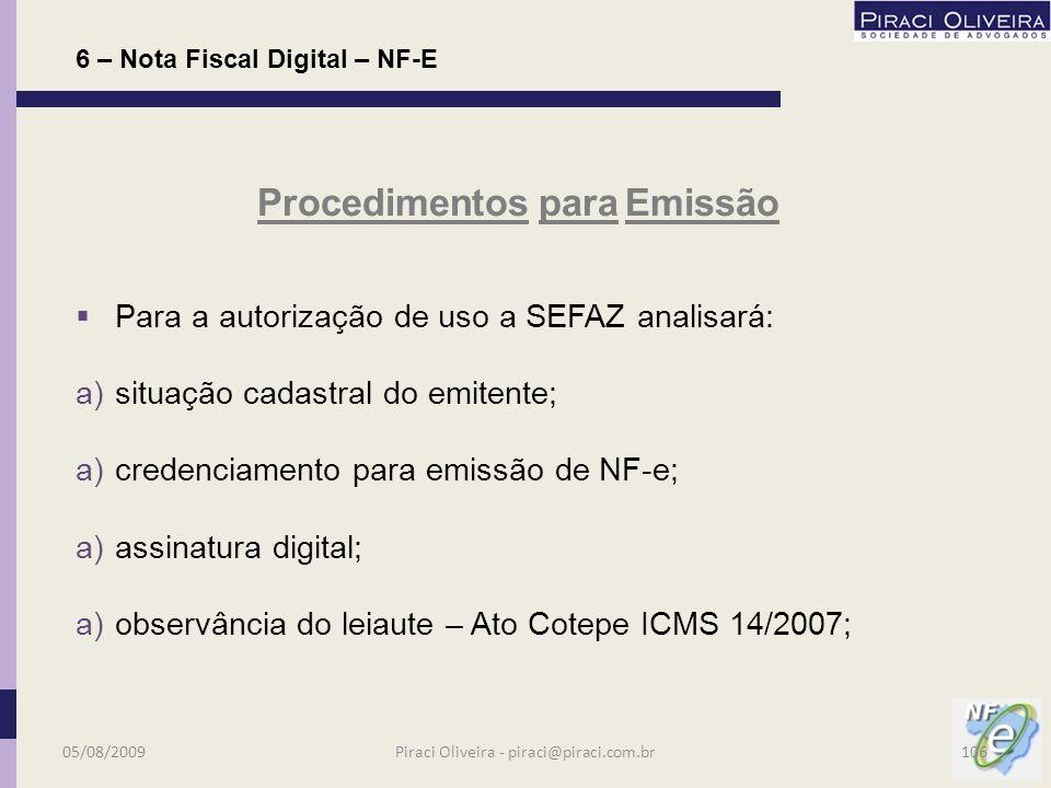 O site da Fazenda não emite NF-e; Não é possível alterar NF-e autorizada; Pode haver cancelamento antes do fato gerador (max. 7 dias), por autorização
