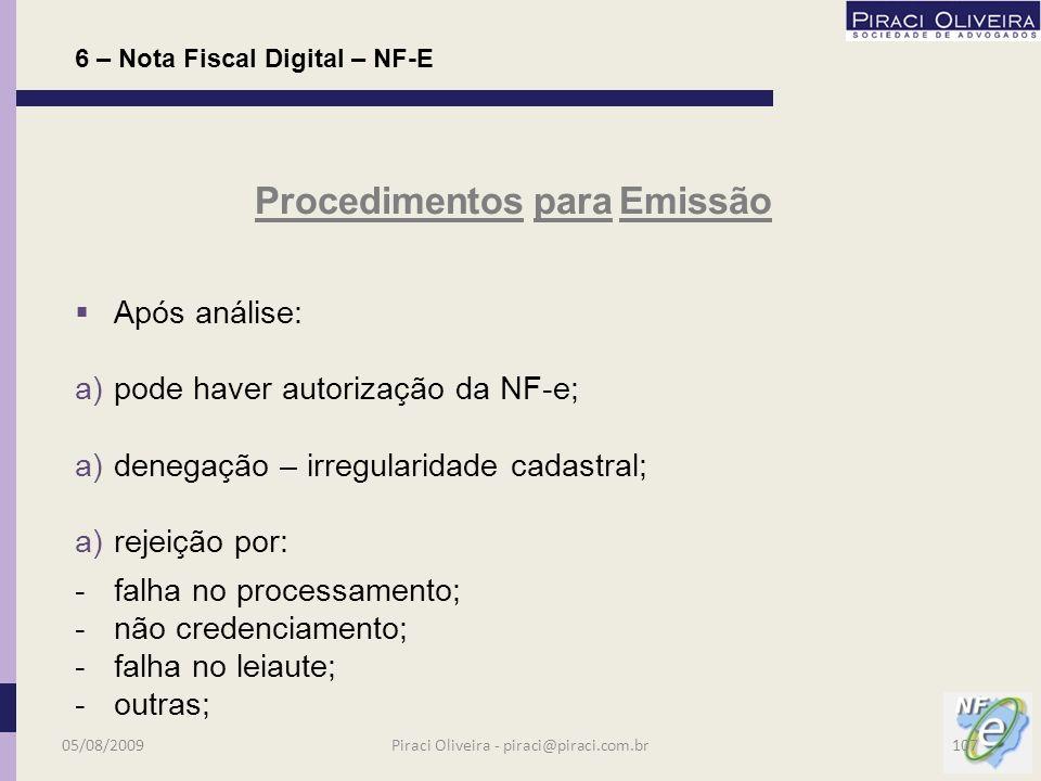 Para a autorização de uso a SEFAZ analisará: a)situação cadastral do emitente; a)credenciamento para emissão de NF-e; a)assinatura digital; a)observância do leiaute – Ato Cotepe ICMS 14/2007; 6 – Nota Fiscal Digital – NF-E Procedimentos para Emissão 05/08/2009106Piraci Oliveira - piraci@piraci.com.br