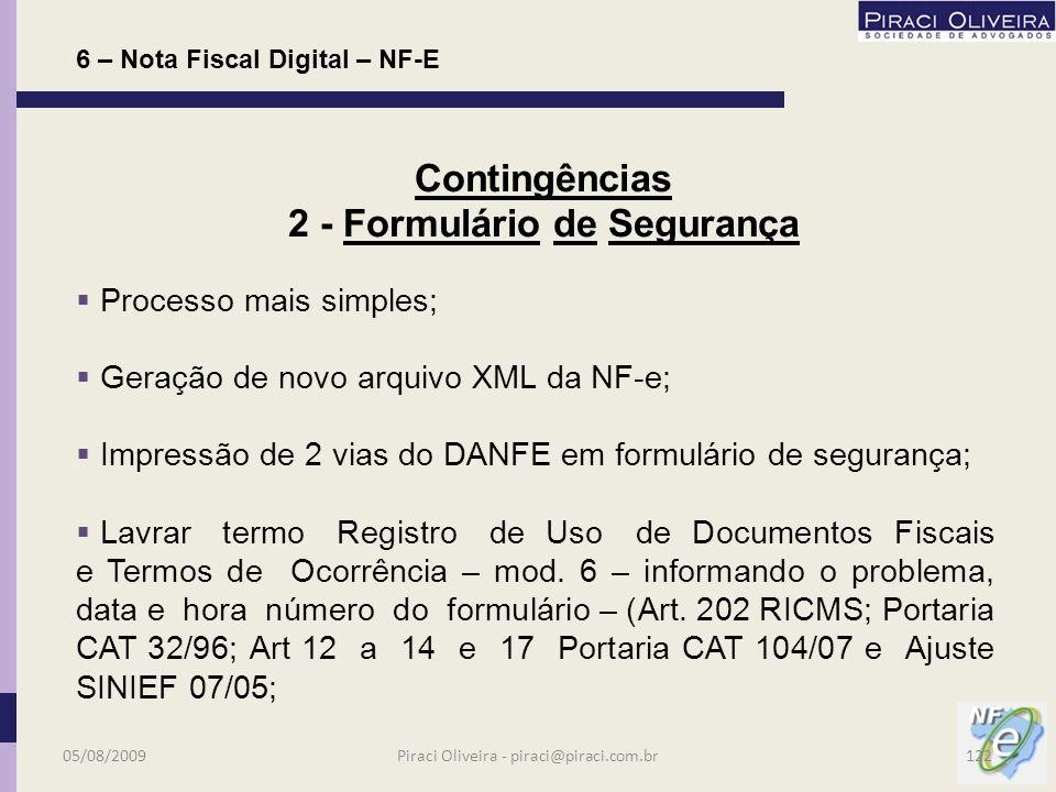 Administrada pela RFB que assume a recepção e autorização das NF-e de qualquer unidade da federação; Entra em operação por pedido da UF interessada; O SCAN encaminhará os documentos para a SEFAZ origem e destino; Impressão de DANFE em papel comum; Altera a série da NF-e de uso exclusivo do SCAN (900 a 999) implicando substituição do número da NF-e; 6 – Nota Fiscal Digital – NF-E Contingências 1- SCAN - Sistema de Contingência Nacional 05/08/2009121Piraci Oliveira - piraci@piraci.com.br
