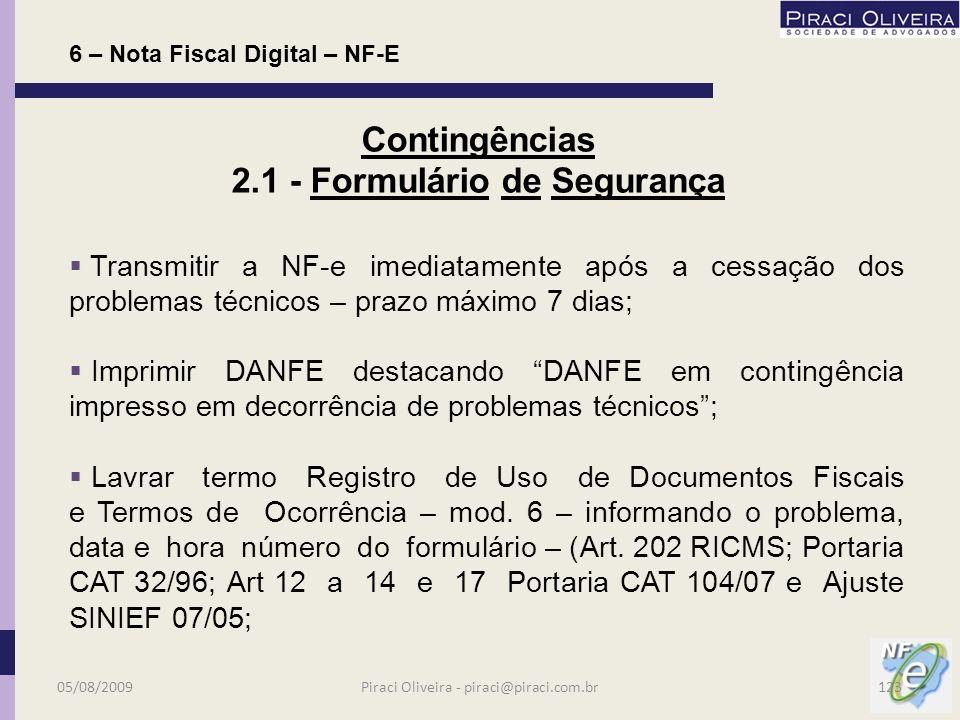 Processo mais simples; Geração de novo arquivo XML da NF-e; Impressão de 2 vias do DANFE em formulário de segurança; Lavrar termo Registro de Uso de Documentos Fiscais e Termos de Ocorrência – mod.